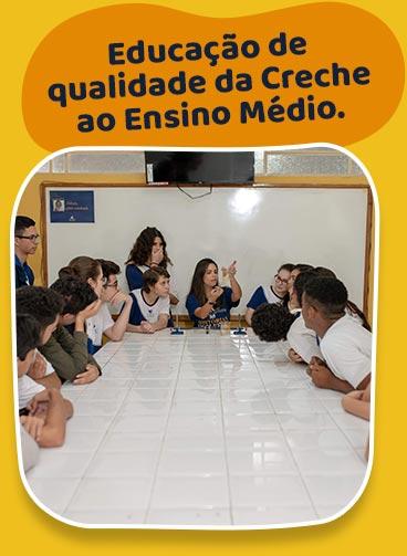 Educação de qualidade da Creche ao Ensino Médio.